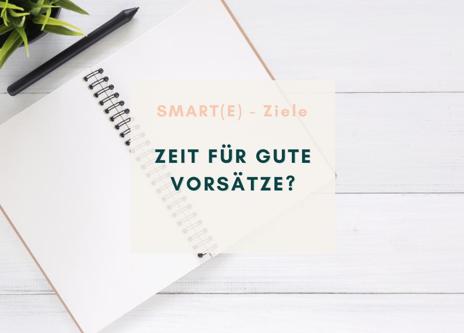 SMARTE(E) Ziele – Zeit für gute Vorsätze